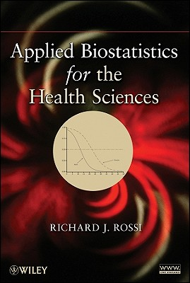 Applied Biostatistics for the Health Sciences By Rossi, Richard J.